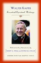 WALTER KASPER: ESSENTIAL SPIRITUAL WRITINGS (MODERN SPIRITUAL MASTERS)