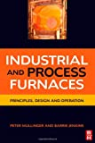 Industrial and Process Furnaces: Principles, Design and Operation - 0750686928