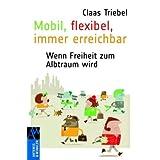 """Mobil, flexibel, immer erreichbar: Wenn Freiheit zum Albtraum wirdvon """"Claas Triebel"""""""