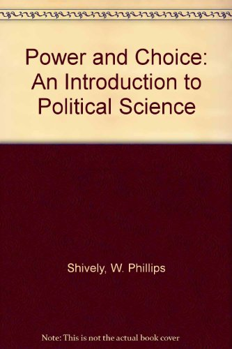 an analysis of power and choice a book by w phillips shively Power & choice: an introduction to political science by w phillips shively, 9780078024771, available at book depository with free delivery worldwide.
