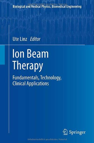 Ion Beam Therapy: Fundamentals, Technology, Clinical Applications (Biological and Medical Physics, Biomedical Engineering)