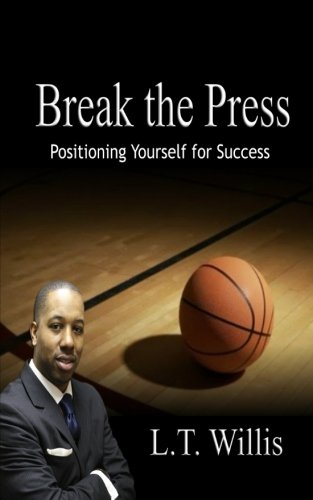 Break the Press: Positioning Yourself for Success