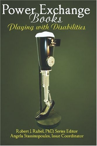 Cover of Playing with Disabilities, image of an assistive device for a leg, wearing a black stiletto, and with a small dominatrix doll coming out of a compartment in the leg
