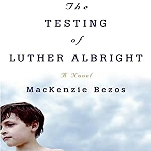 The Testing of Luther Albright: A Novel | [MacKenzie Bezos]