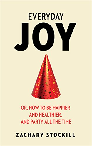 Everyday Joy: Or, How To Be Happier, And Healthier, And Party All The Time by Zachary Stockill ebook deal