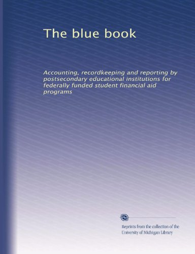 The blue book: Accounting, recordkeeping and reporting by postsecondary educational institutions for federally funded student financial aid programs