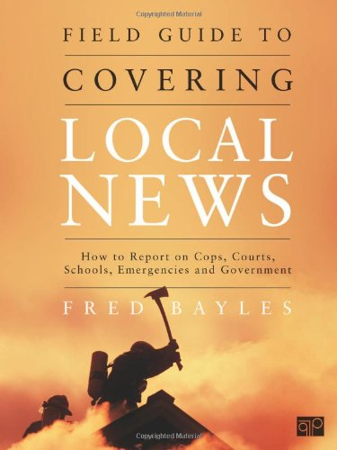 Field Guide to Covering Local News: How to Report on...