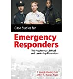 img - for [(Case Studies for the Emergency Responder: Psychosocial, Ethical and Leadership Dimensions)] [Author: S. Joseph Woodall] published on (January, 2010) book / textbook / text book