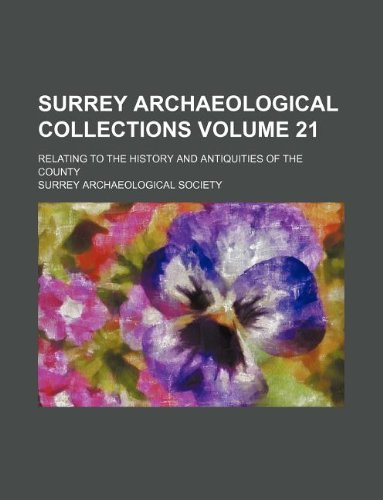 Surrey archaeological collections Volume 21 ; relating to the history and antiquities of the county
