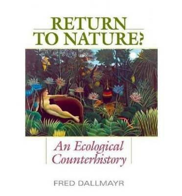 return-to-nature-an-ecological-counterhistory-author-fred-r-dallmayr-published-on-august-2011