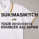 "スキマスイッチ TOUR 2012-2013 ""DOUBLES ALL JAPAN"""