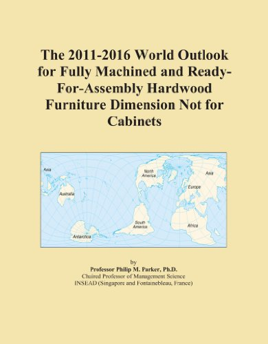 The 2011-2016 World Outlook for Fully Machined and Ready-For-Assembly Hardwood Furniture Dimension Not for Cabinets