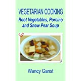 Vegetarian Cooking: Root Vegetables, Porcino and Snow Pear Soup (Vegetarian Cooking - Soups)