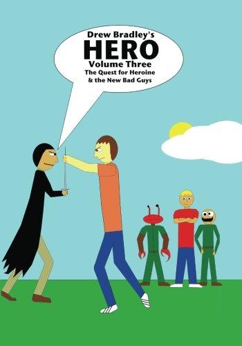 Hero: The Quest for Heroine & the New Bad Guys: Full Color (Volu... by Drew Bradley