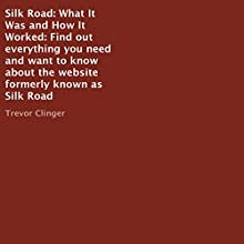 Silk Road: What It Was and How It Worked: Find out Everything You Need and Want to Know About the Website Formerly Known as Silk Road (       UNABRIDGED) by Trevor Clinger Narrated by Tom Burka