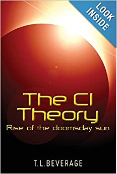 The CI Theory: Rise of the doomsday sun by T. L. Beverage