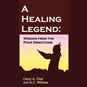 A Healing Legend: Wisdom from the Four Directions | [Garry A. Flint, Jo C. Willems]