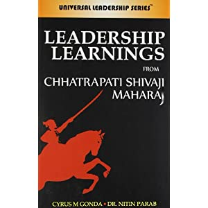 shivaji leadership The founder of the maratha kingdom, shivaji was born to be a natural leader and  fighter on 19th february, 1630.