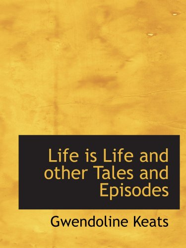 Life is Life and other Tales and Episodes