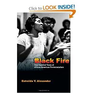 Black Fire: One Hundred Years of African American Pentecostalism Estrelda Alexander