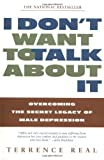 img - for I Don't Want to Talk About It Overcoming the Secret Legacy of Male Depression (Paperback, 1998) book / textbook / text book