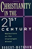 Christianity in the Twenty-first Century: Reflections on the Challenges Ahead (0195096517) by Wuthnow, Robert