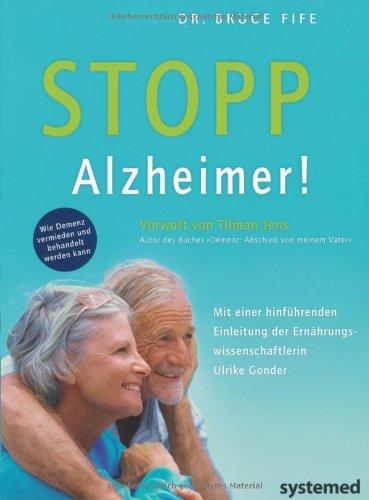 """Stopp Alzheimer! - Wie Demenz vermieden und behandelt werden kann. Vorwort von Tilman Jens Autor des Buches """"""""Demenz: Abschied von meinem Vater""""""""."""