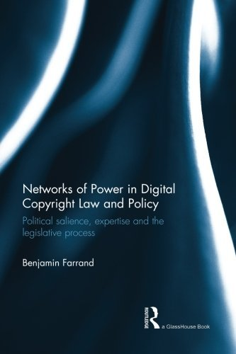 Networks of Power in Digital Copyright Law and Policy: Political Salience, Expertise and the Legislative Process