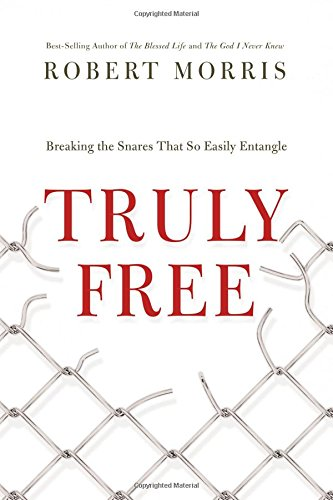 Truly Free: Breaking the Snares That So Easily Entangle PDF
