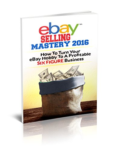 eBay Selling Mastery 2016: Turn Your eBay Hobby To A Six Figure Business (Product Sourcing, Product Research, Retail Arbitrage, Wholesale, Liquidation, eBay Secrets, ebay listings) (Ebay Selling Guide compare prices)