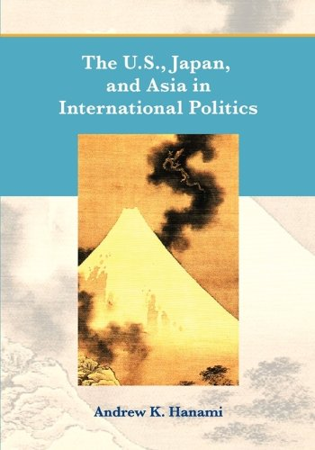 The U.S., Japan, and Asia in International Politics
