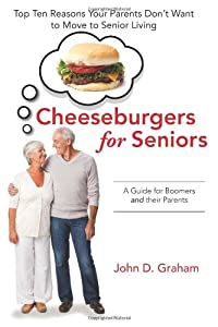 Cheeseburgers for Seniors: Top Ten Reasons Your Parents Don't Want to Move to Senior Living - A Guide for Boomers and their Parents by LifeSwell