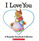 I Love You: A Keepsake Storybook Collection I Love You