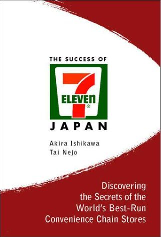 the-success-of-7-eleven-japan-discovering-the-secrets-of-the-worlds-best-run-convenience-chain-by-ak