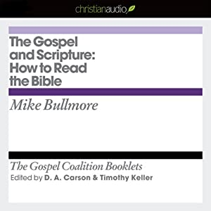 The Gospel and Scripture: How to Read the Bible: The Gospel Coalition Audio Booklets | [Mike Bullmore]