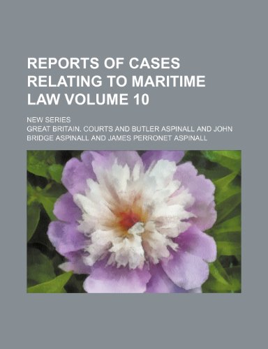 Reports of cases relating to maritime law Volume 10 ; New series