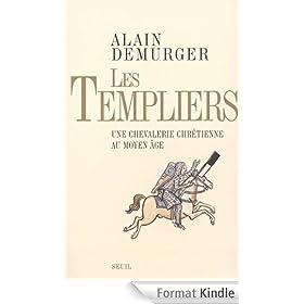 Les Templiers: Une chevalerie chr�tienne au Moyen Age