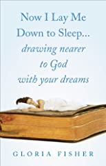 Now I Lay Me Down to Sleep...Drawing Nearer to God With Your Dreams