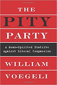 Voegeli – The Pity Party: A Mean-Spirited Diatribe Against Liberal Compassion