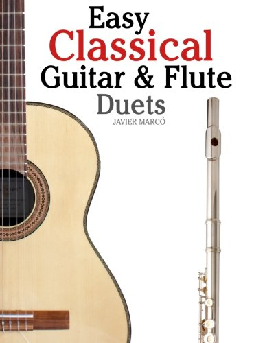 Easy Classical Guitar & Flute Duets: Featuring music of Beethoven, Bach, Wagner, Handel and other composers. In Standard Notation and Tablature