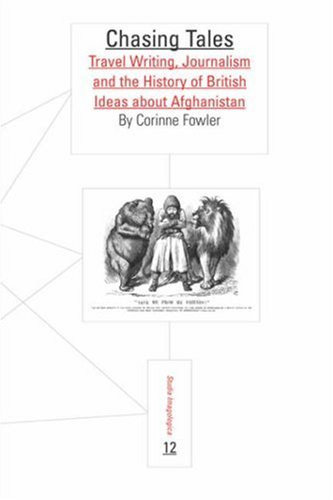 Chasing Tales: Travel Writing, Journalism and the History of British Ideas about Afghanistan. (Studia Imagologica)