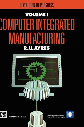 Computer Integrated Manufacturing: The past, the present and the future: The Past, the Present and the Future v. 2 (IIASA Computer Integrated Manufacturing Series Volume 2)