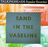 TALKING HEADS - Popular Favorites 1976-1992/Sand In the Vaseline by Talking Heads (1992-10-13)