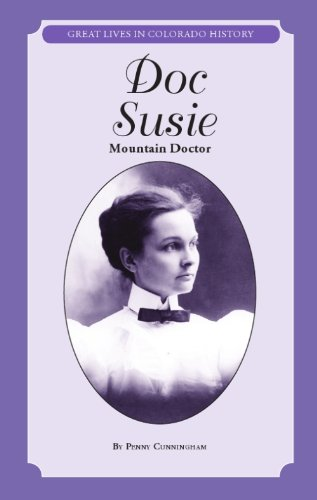 Doc Susie: Mountain Doctor (Great Lives in Colorado History) (Great Lives in Colorado History / Personajes Importantes De La Historia De Colorado)