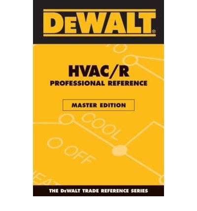 [ { DEWALT HVAC/R PROFESSIONAL REFERENCE (MASTER) (DEWALT TRADE REFERENCE) } ] by Rosenberg, Paul (AUTHOR) Oct-01-2006 [ Paperback ] (Dewalt Hvac R compare prices)