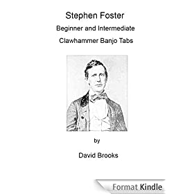 Stephen Foster: Beginner and Intermediate Clawhammer Banjo Tabs (English Edition)