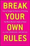 img - for Jill Flynn,Kathryn Heath,Mary Davis Holt'sBreak Your Own Rules: How to Change the Patterns of Thinking that Block Women's Paths to Power [Hardcover]2011 book / textbook / text book
