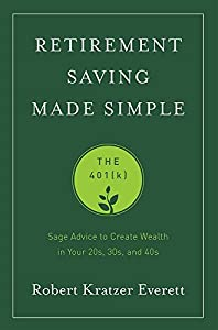 Retirement Saving Made Simple: The 401(k) (Sage Advice to Create Wealth in Your 20s, 30s, and 40s) from Advantage Media Group