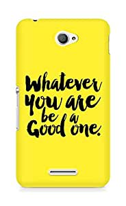 Amez Whatever you are Be a Good One Back Cover For Sony Xperia E4