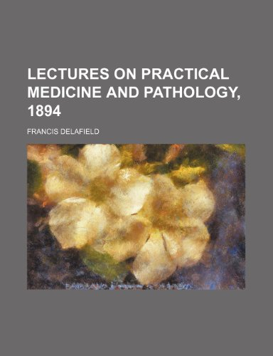 Lectures on Practical Medicine and Pathology, 1894